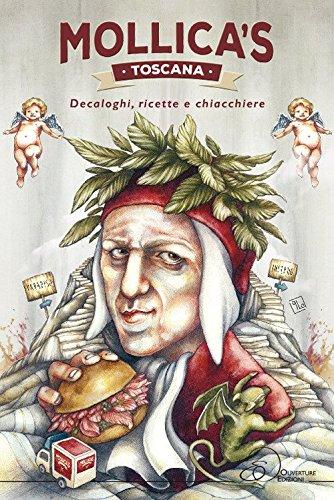 Mollica's Toscana. Decaloghi, ricette e chiacchiere