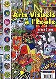 Arts visuels à l'école 6 à 12 ans