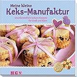 Meine kleine Keks-Manufaktur: Unwiderstehlich leckere Rezepte für Groß und Klein