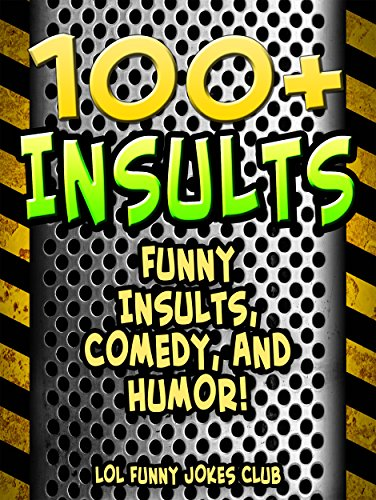 100+ Insults: Funny Insults, Comedy, and Humor!