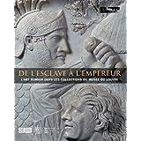 De l'esclave à l'empereur : L'art romain dans les collections du musée du Louvre