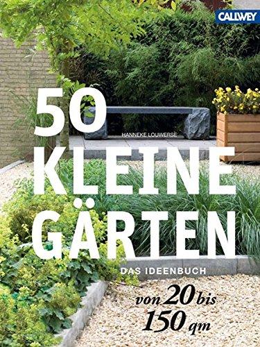 Preisvergleich Produktbild 50 kleine Gärten von 20 bis 150 qm: Das Ideenbuch