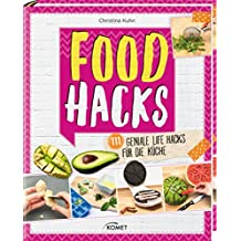 Food Hacks: 111 geniale Life Hacks für die Küche