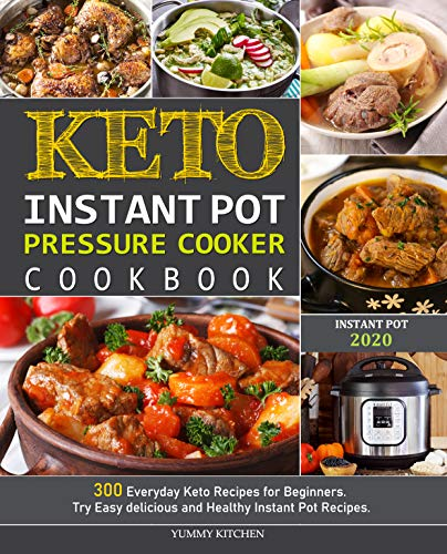 Keto Instant Pot Pressure Cooker Cookbook: 300 Everyday Keto Recipes for Beginners. Try Easy delicious and Healthy Instant Pot Recipes. (English Edition)