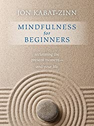 Mindfulness for Beginners: Reclaiming the Present Moment_and Your Life by Jon Kabat-Zinn Ph.D. (2016-07-01)