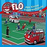 Flo - das kleine Feuerwehrauto: Aufregung auf dem Fußballplatz (8) (FLO - DAS KLEINE FEUERWEHRAUTO (8))