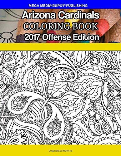 Arizona Cardinals Coloring Book: 2017 Offense Edition por Mega Media Depot