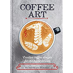 Coffee Art: Creative Coffee Designs for the Home Barista