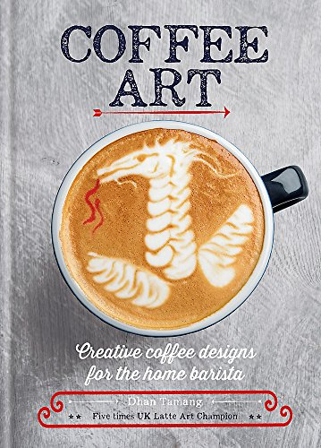 Coffee Art: Creative Coffee Designs for the Home Barista par Dhan Tamang