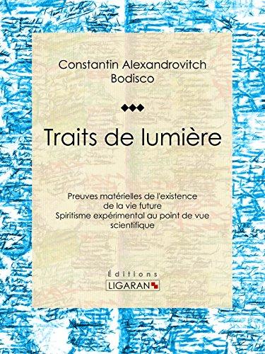Traits de lumière: Preuves matérielles de l'existence de la vie future, spiritisme expérimental au point de vue scientifique par Constantin-Alexandrowitch Bodisco