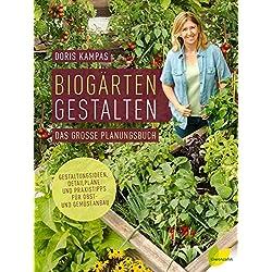 Biogärten gestalten: Das große Planungsbuch. Gestaltungsideen, Detailpläne und Praxistipps für Obst- und Gemüseanbau