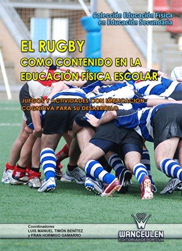 El rugby como contenido en la Educación Física escolar: Juegos y actividades con implicación cognitiva para su desarrollo (Educación Física en Educación Secundaria) por Luis Manuel Timón Benítez
