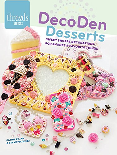 Decoden Desserts: Sweet Shoppe Decorations for Phones & Favorite Thing (Threads Selects)