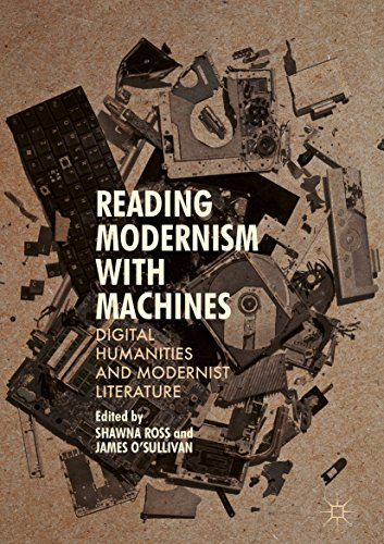 Reading Modernism with Machines: Digital Humanities and Modernist Literature (English Edition)