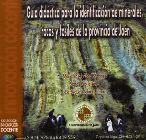 Guía didáctica para la identificación de minerales, rocas y fósiles de la provincia de Jaén (CD Innovación Docente) por María Isabel Abad Martínez