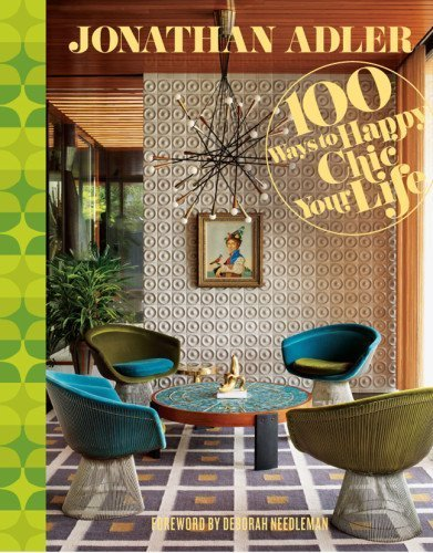 jonathan-adler-100-ways-to-happy-chic-your-life-by-jonathan-adler-foreword-by-deborah-needleman-2012