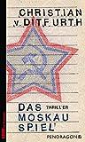 'Das Moskau-Spiel - Spionagethriller' von Christian von Ditfurth