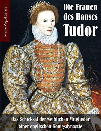 s Tudor: Das Schicksal der weiblichen Mitglieder einer englischen Königsdynastie ()