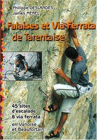 Falaises et Via Ferrata de Tarentaise. : Ecoles et falaises d'escalade, 45 sites, 8 ferrata par Philippe Deslandes