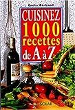 Cuisinez 1000 recettes de A à Z