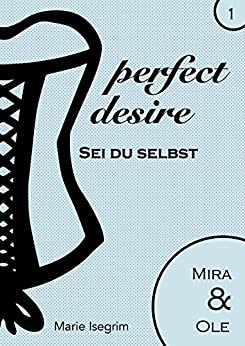 Mira & Ole: Sei du selbst (perfect desire 1) (German Edition) by [Isegrim, Marie]