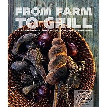 From Farm To Grill Von Guten Produzenten Und Den Privaten Grillrezepten Der Spitzenkche
