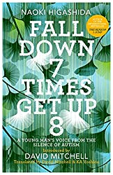 Fall Down Seven Times, Get Up Eight: a young man's voice from the silence of autism [Paperback] [Jan 01, 2017] Higashida, Naoki