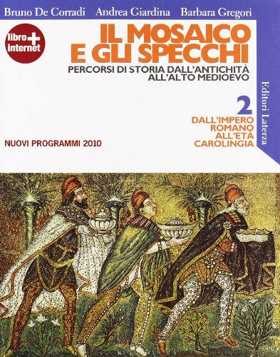 Il mosaico e gli specchi. Percorsi di storia dall'antichità all'alto Medioevo. Con espansione online. Per le Scuole superiori: 2