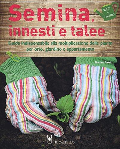 semina-innesti-e-talee-guida-indispensabile-alla-moltiplicazione-delle-piante-per-orto-giardino-e-ap