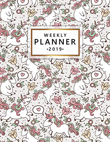 Weekly Planner 2019: Cute Weekly and Monthly 2019 Planner Calendar Organizer Agenda Notebook (January 2019 to December 2019) Girly Floral Unicorn