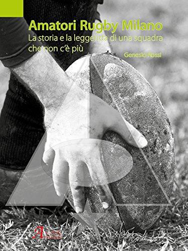 Amatori Rugby Milano. La storia e la leggenda di una squadra che non c'è più. Ediz. illustrata (History Biographic Book) por Genesio Rossi