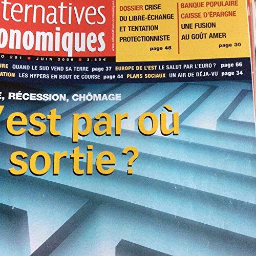 Alternatives Economiques : Crise, Récession, Chômage : C'est Par Où La Sortie ? N° 281