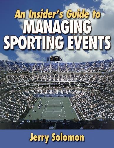 An Insider's Guide to Managing Sports Events por Jerry Solomon