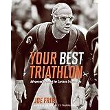 Your Best Triathlon: Advanced Training for Serious Athletes: Advanced Training for Serious Triathletes