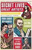 Secret Lives Of Great Artists: What Your Teachers Never Told You About Master Painter and Sculptors by Elizabeth Lunday (July 1 2008)