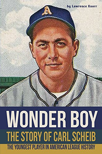 wonder-boy-the-story-of-carl-scheib-the-youngest-player-in-american-league-history-english-edition