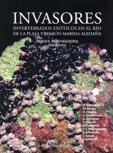 Invasores: Invertebrados Exoticos En El Rio de La Plata y Region Marina Aleda~na (Ciencia Activa) por Pablo E. Penchaszadeh