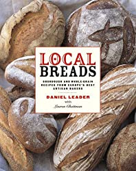 Local Breads: Sourdough and Whole-Grain Recipes from Europe's Best Artisan Bakers by Daniel Leader (2007-08-17)
