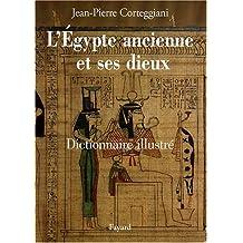 L'Egypte ancienne et ses dieux : Dictionnaire illustré