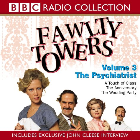 Fawlty Towers: Volume 3: The Psychiatrist / A Touch Of Class / The Anniversary / The Wedding Party (Radio Collection) -