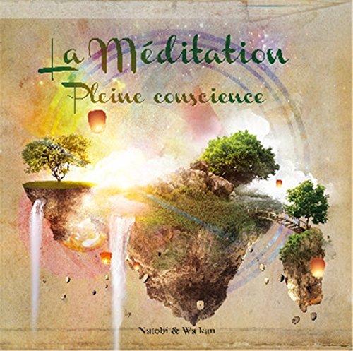 La Méditation pleine conscience - Découvrez le bien-être par la relaxation guidée
