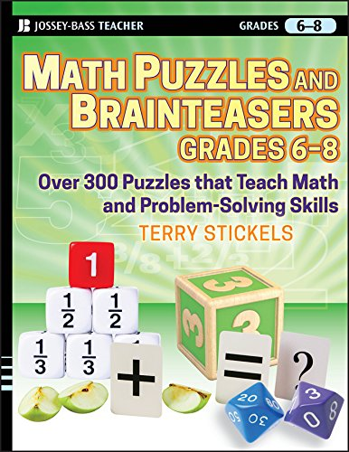 Math Puzzles and Brainteasers, Grades 6-8: Over 300 Puzzles That Teach Math and Problem-Solving Skills: Over 300 Reproducible Puzzles That Teach Math and Problem Solving
