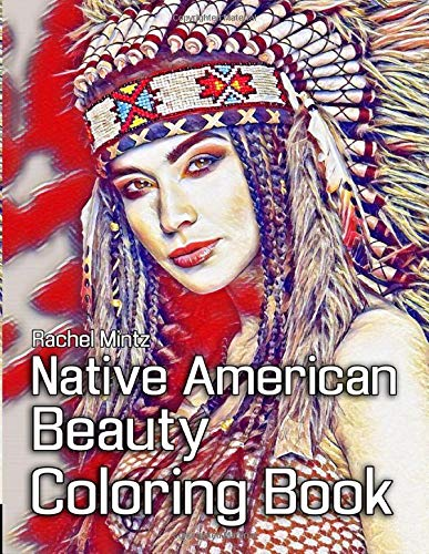 Native American Beauty Coloring Book: Gorgeous Native Indian Girls - Women Portraits With Beautiful Traditional Headdress - for Adults Native Indian Girl