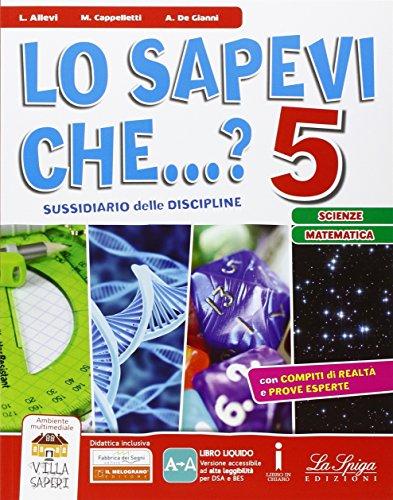 Lo sapevi che...? Scienze-matematica. Per la 5 classe elementare. Con e-book. Con espansione online