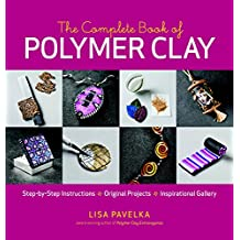 The Complete Book of Polymer Clay: Step-by-step Instructions, Original Projects, Inspirational Gallery.