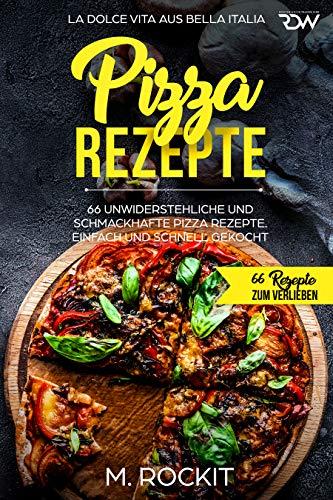 Pizza Rezepte, 66 unwiderstehliche und schmackhafte Pizza Rezepte. La Dolce Vita aus - Gerichte Pizzaofen Dem Aus