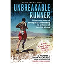 Unbreakable Runner: Unleash the Power of Strength and Conditioning for a Lifetime of Strong Running