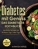 Diabetes mit Genuss – Das Diabetiker Kochbuch: Köstliche Rezepte bei Diabetes Typ 1 oder Typ 2 (Diabetes Kochbuch, nahezu zuckerfreie Ernährung und zuckerfrei kochen)