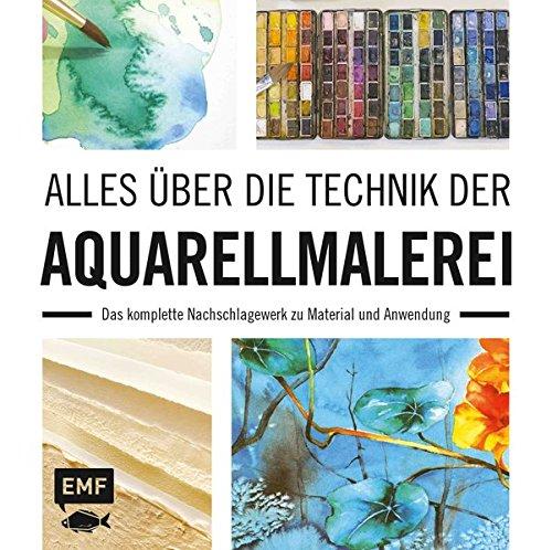 Alles über die Technik der Aquarellmalerei: Das komplette Nachschlagewerk zu Material und Anwendung