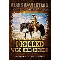 I Killed Wild Bill Hickok: Classic Western